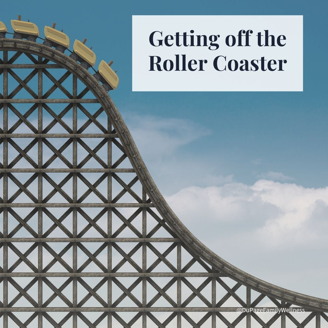 get off the rollercoaster